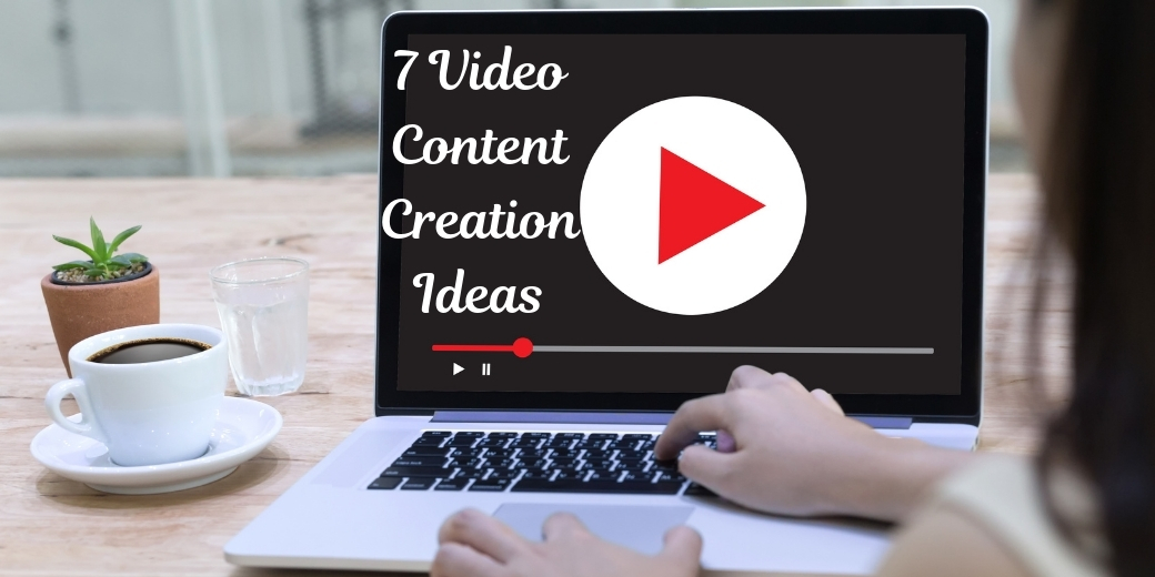 7 video content creation ideas